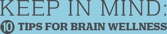 Keep in Mind: 10 Tips for Brain Wellness